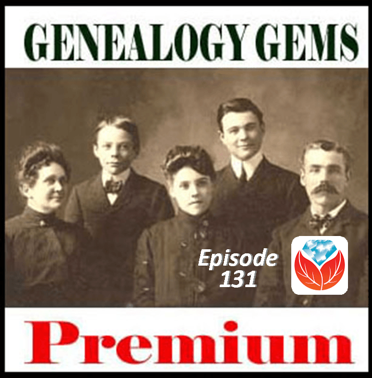 Genealogy Gems Premium Podcast Episode 131 Now Available