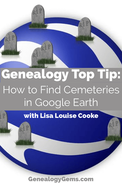 how to find cemeteries using Google earth for genealogy