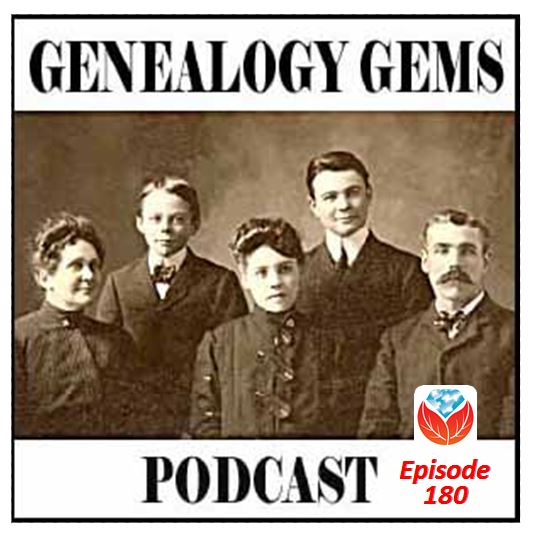 Genealogy Gems Podcast Episode 180 is Ready!