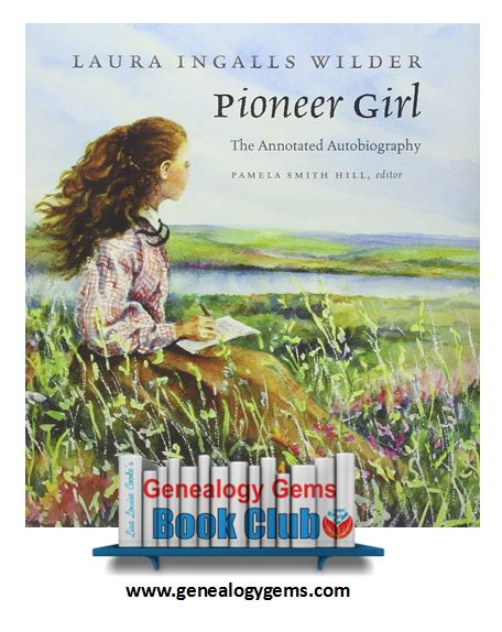 NEW Genealogy Gems Book Club Title: Pioneer Girl (Laura Ingalls Wilder)