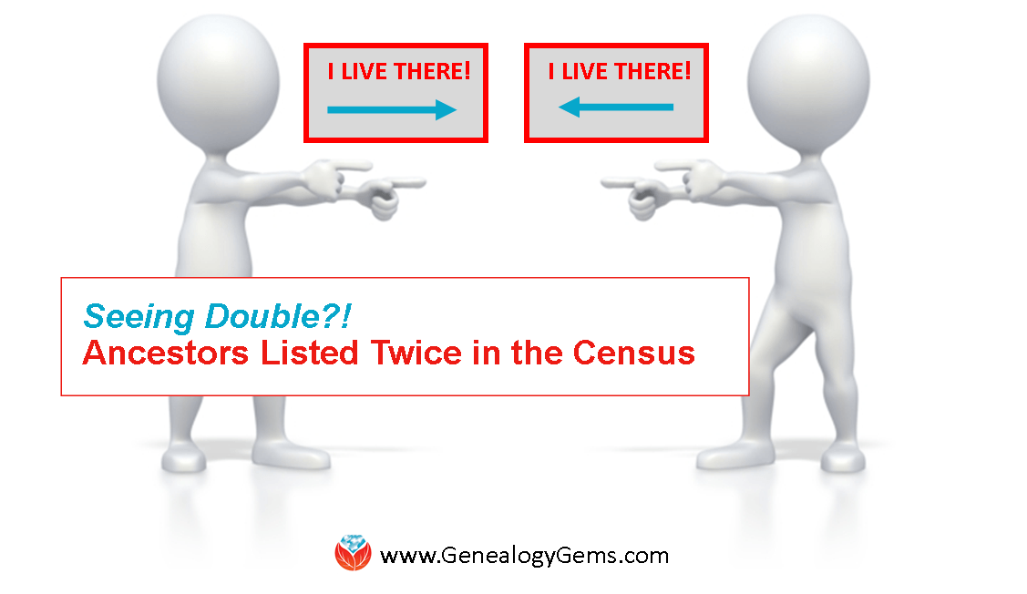 """""""Help! Why Is My Ancestor Listed TWICE in the Census?"""""""