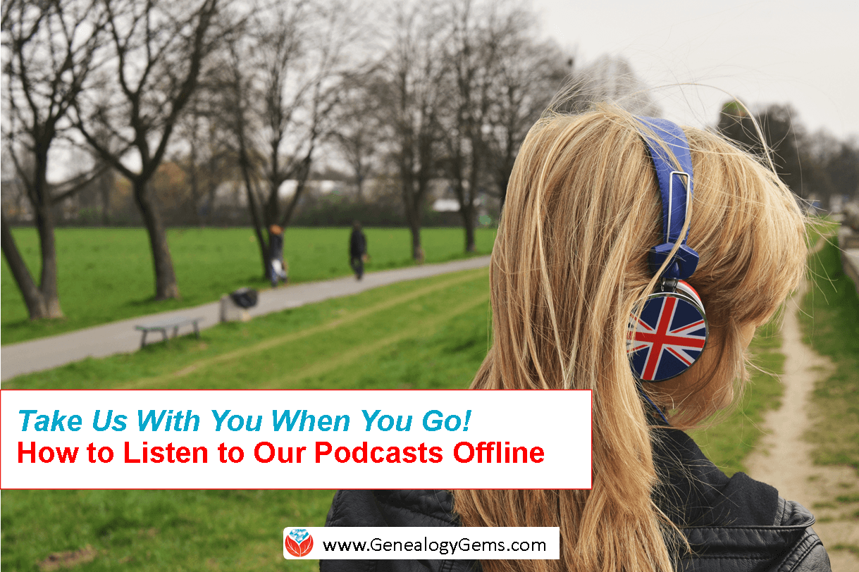 How Can I Listen to the Genealogy Gems Podcasts Offline?