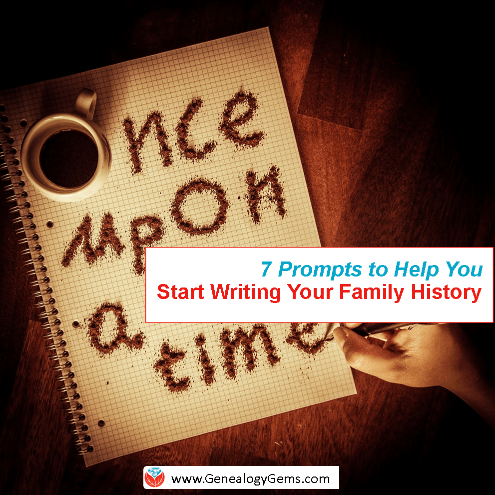 7 Prompts to Help You Write Your Family History