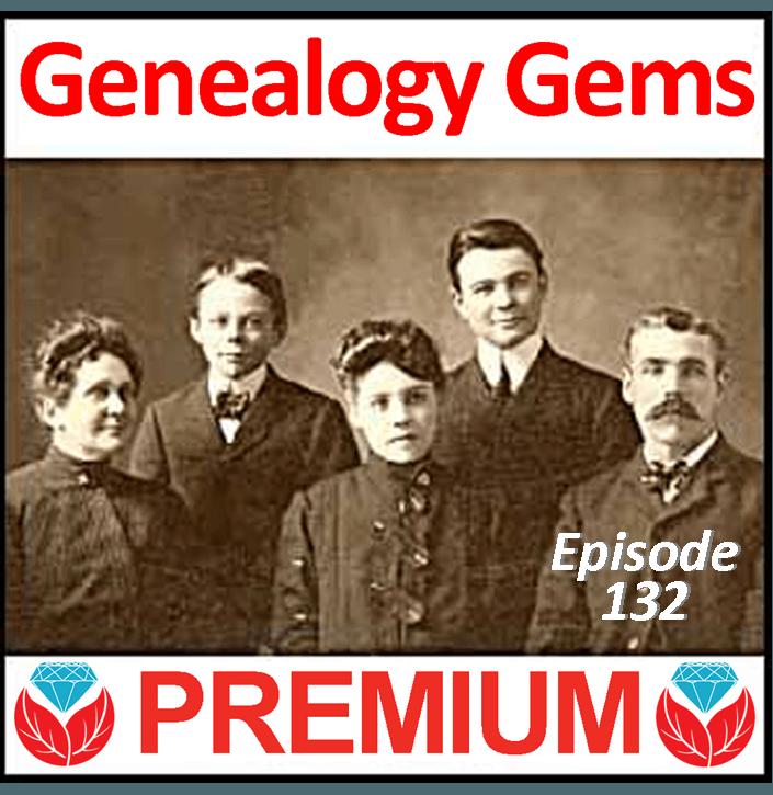 Genealogy Gems Premium Podcast Episode 132 Published