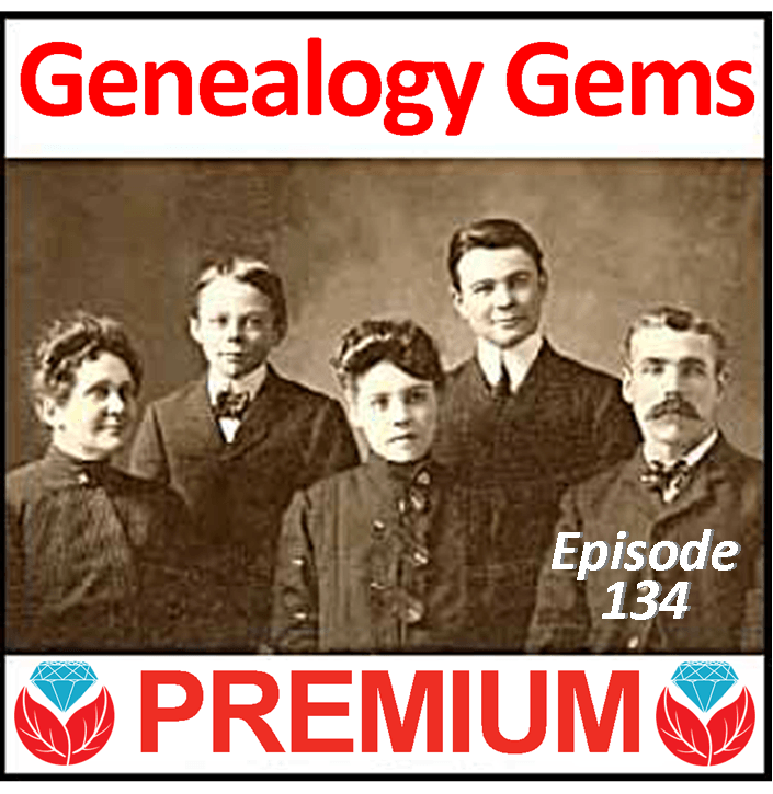 Genealogy Gems Premium Podcast Episode 134 is Published