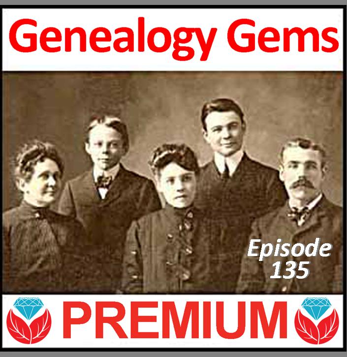 Genealogy Gems Premium Podcast Episode 135 Now Available