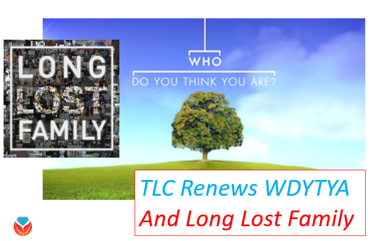 "TLC Renews ""Who Do You Think You Are?"" and ""Long Lost Family"""