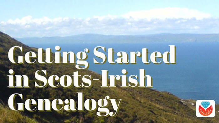 Scots-Irish Genealogy: Getting Started