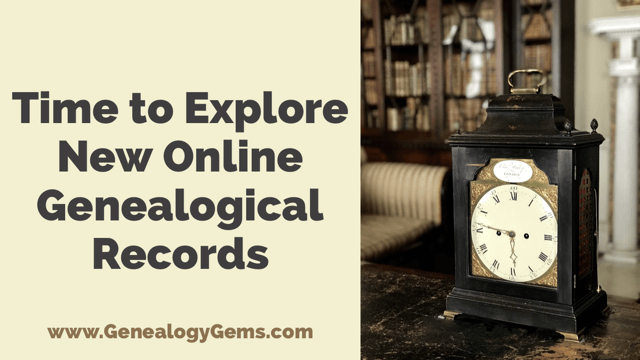 Time to Explore New Online Genealogical Records