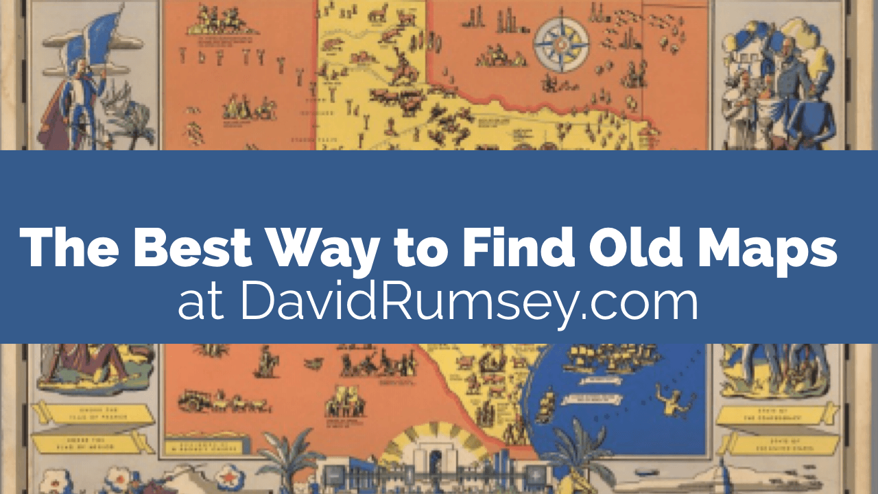 The Best Way to Find Old Maps for Genealogy at the David Rumsey Website