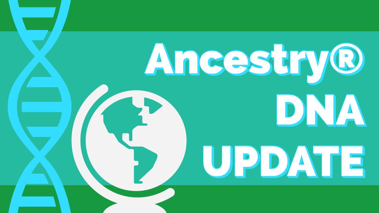 AncestryDNA® Ethnicity Estimates Updated