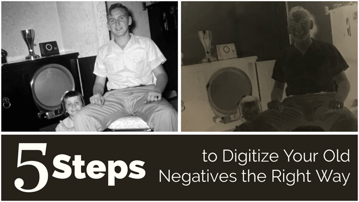 5 Steps to Digitizing Your Old Negatives