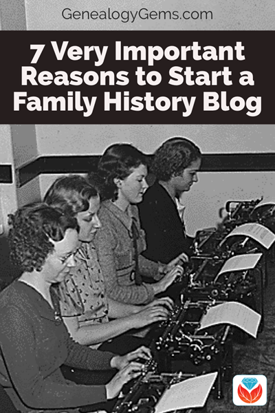 7 reasons to start a family history blog