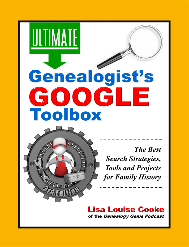 The Genealogist's Google Toolbox Third edition Lisa Louise Cooke