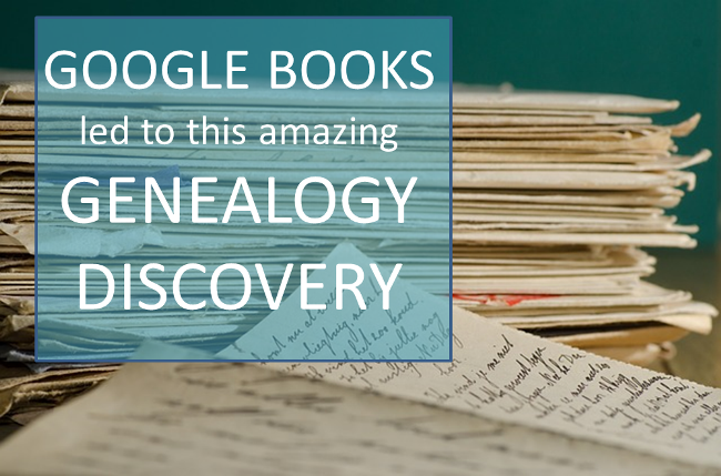 """I Found 130 Letters by My Ancestor!"" Why Use Google Books for Genealogy"