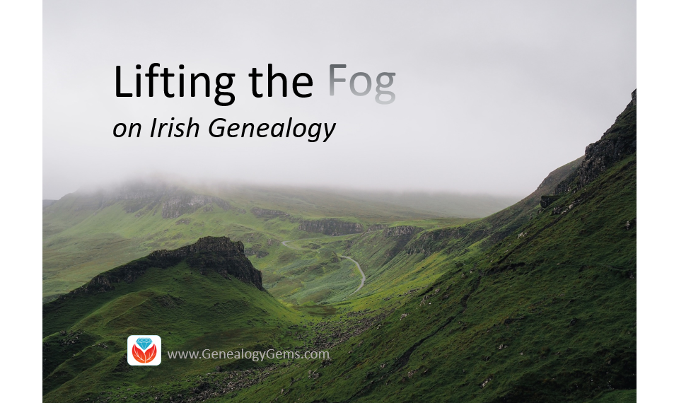 Lifting the Fog: Tips for Beginning Irish Genealogy Research