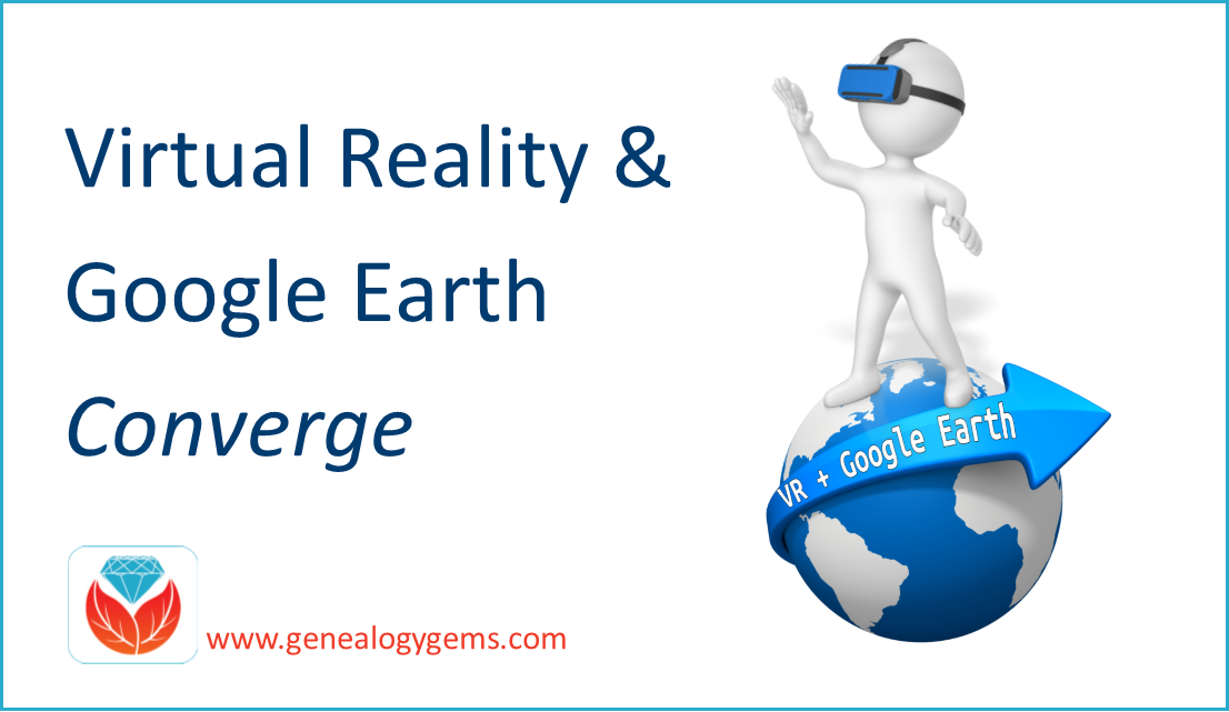 Virtual Reality (VR) and Google Earth Converge